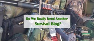 Another Survival Blog? Really?