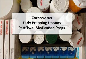 Early Prepping Lessons From The Coronavirus – Part Two: Medication Preps