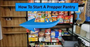 Prepping For Beginners – How To Start A Prepper Pantry