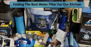 Finding The Best Water Filter For Our Kitchen – The ZeroWater Filter